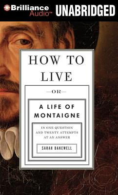 How to Live: Or a Life of Montaigne in One Question and Twenty Attempts at an Answer Cover Image