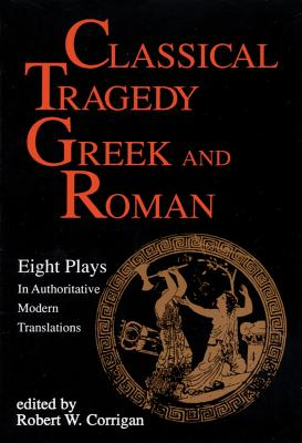 Classical Tragedy Greek and Roman: Eight Plays with Critical Essays (Applause Books) Cover Image