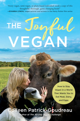 The Joyful Vegan: How to Stay Vegan in a World That Wants You to Eat Meat, Dairy, and Eggs Cover Image
