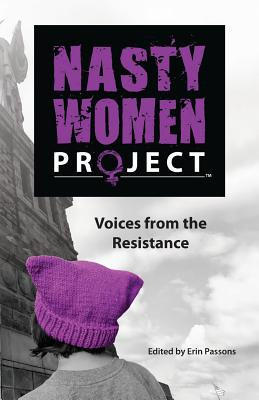 The Nasty Women Project: Voices from the Resistance Cover Image