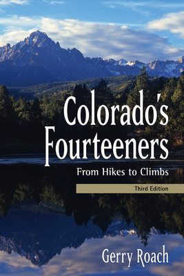Colorado's Fourteeners, 3rd Ed.: From Hikes to Climbs Cover Image
