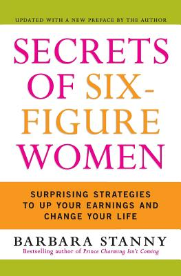 Secrets of Six-Figure Women: Surprising Strategies to Up Your Earnings and Change Your Life Cover Image