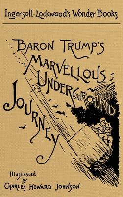 Baron Trump's Marvellous Underground Journey: A Facsimile of the Original 1893 Edition Cover Image