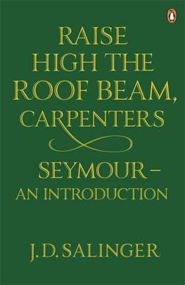Raise High the Roof Beam, Carpenters; And, Seymour: An Introduction Cover Image