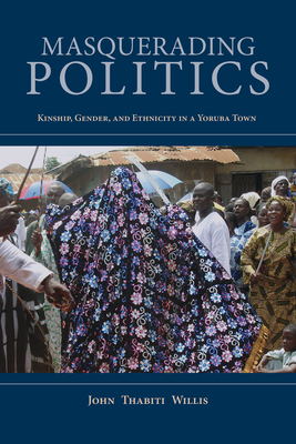 Masquerading Politics: Kinship, Gender, and Ethnicity in a Yoruba Town (African Expressive Cultures) Cover Image