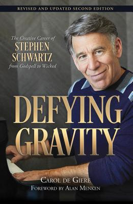 Defying Gravity: The Creative Career of Stephen Schwartz, from Godspell to Wicked Revised and Updated Second Ed. Cover Image
