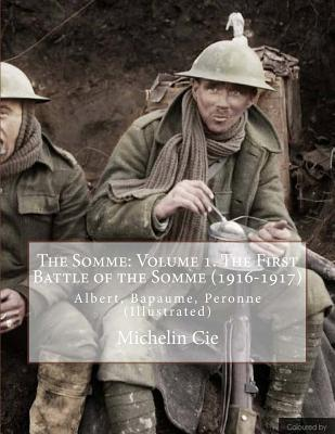 The Somme: Volume 1. the First Battle of the Somme (1916-1917): Albert, Bapaume, Peronne (Illustrated) Cover Image