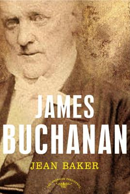 James Buchanan: The American Presidents Series: The 15th President, 1857-1861 Cover Image