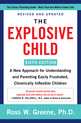 The Explosive Child [Sixth Edition]: A New Approach for Understanding and Parenting Easily Frustrated, Chronically Inflexible Children Cover Image