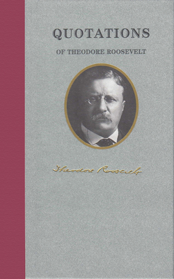 Quotations of Theodore Roosevelt (Great American Quote Books) Cover Image