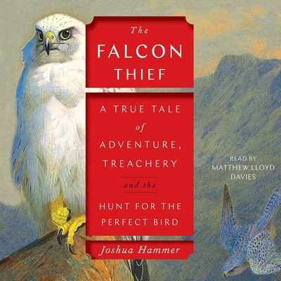 The Falcon Thief: A True Tale of Adventure, Treachery, and the Hunt for the Perfect Bird Cover Image