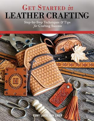 Get Started in Leather Crafting: Step-By-Step Techniques and Tips for Crafting Success Cover Image