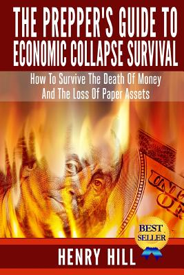 The Prepper's Guide To Economic Collapse Survival: How To Survive The Death Of Money And The Loss Of Paper Assets Cover Image