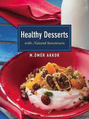 Healthy Desserts: With Natural Sweeteners Cover Image