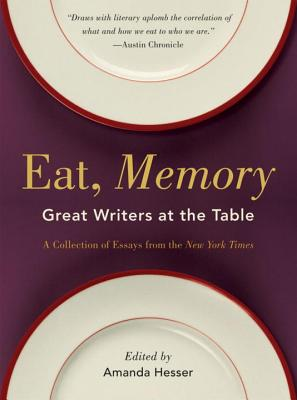 Eat, Memory: Great Writers at the Table, a Collection of Essays from the New York Times Cover Image