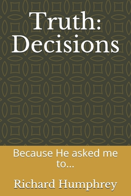 Truth: Decisions: Because He asked me to... Cover Image