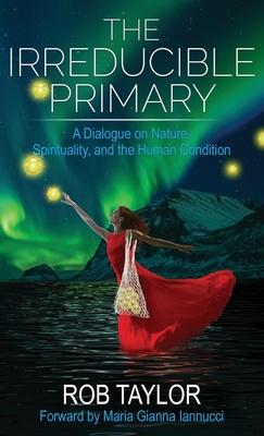 The Irreducible Primary: Nature, Spirituality, and the Human Condition Cover Image