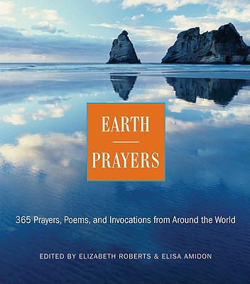 Earth Prayers: From Around the World: 365 Prayers, Poems, and Invocations for Honoring the Earth Cover Image