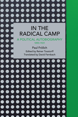 Paul Frölich: In the Radical Camp: A Political Autobiography 1890-1921 (Historical Materialism) Cover Image