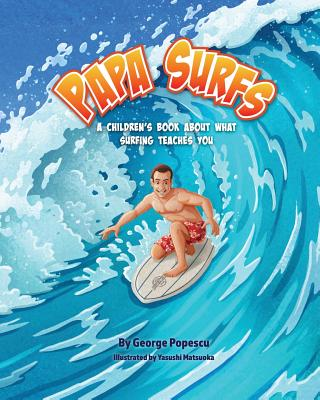 Papa Surfs: A children's book about what surfing teaches you Cover Image