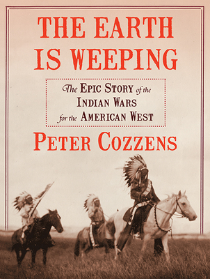 The Earth Is Weeping: The Epic Story of the Indian Wars for the American West Cover Image