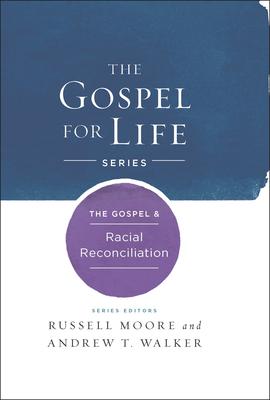 The Gospel & Racial Reconciliation (Gospel For Life) Cover Image