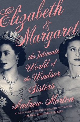 Elizabeth & Margaret: The Intimate World of the Windsor Sisters Cover Image