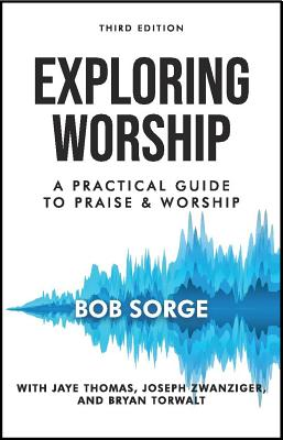 Exploring Worship Third Edition: A Practical Guide to Praise and Worship Cover Image