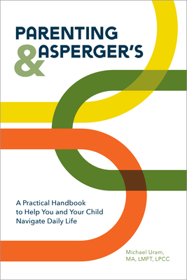 Parenting and Asperger's: A Practical Handbook to Help You and Your Child Navigate Daily Life Cover Image