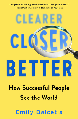 Clearer, Closer, Better: How Successful People See the World Cover Image