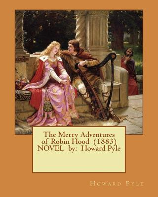 The Merry Adventures of Robin Hood (1883) NOVEL by: Howard Pyle Cover Image