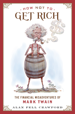 How Not to Get Rich: The Financial Misadventures of Mark Twain Cover Image