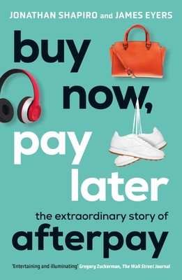 Buy Now, Pay Later: The Extraordinary Story of Afterpay Cover Image