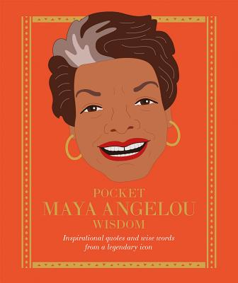 Pocket Maya Angelou Wisdom: Inspirational Quotes and Wise Words from a Legendary Icon Cover Image