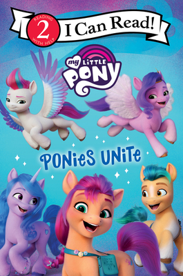 My Little Pony: Ponies Unite (I Can Read Level 2) Cover Image