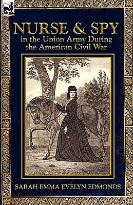 Nurse and Spy in the Union Army During the American Civil War Cover Image