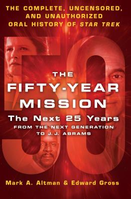 The Fifty-Year Mission: The Next 25 Years: From The Next Generation to J. J. Abrams: The Complete, Uncensored, and Unauthorized Oral History of Star Trek Cover Image