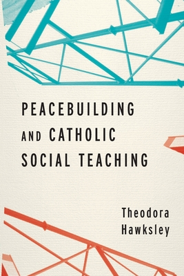 Peacebuilding and Catholic Social Teaching Cover Image