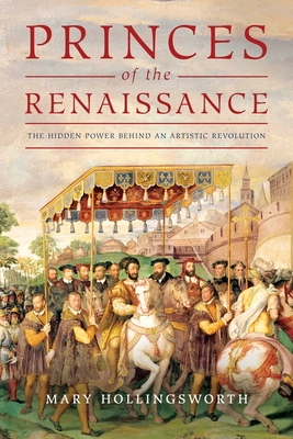 Princes of the Renaissance: The Hidden Power Behind an Artistic Revolution Cover Image