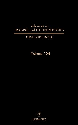 Complete Subject and Author Index, Including Supplements, 104 (Advances in Imaging and Electron Physics #104) Cover Image