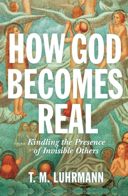 How God Becomes Real: Kindling the Presence of Invisible Others Cover Image