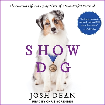 Show Dog Lib/E: The Charmed Life and Trying Times of a Near-Perfect Purebred Cover Image