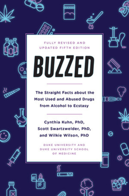 Buzzed: The Straight Facts About the Most Used and Abused Drugs from Alcohol to Ecstasy, Fifth Edition Cover Image