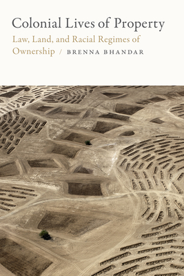 Colonial Lives of Property: Law, Land, and Racial Regimes of Ownership (Global and Insurgent Legalities) Cover Image