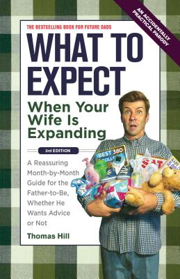 What to Expect When Your Wife Is Expanding: A Reassuring Month-by-Month Guide for the Father-to-Be, Whether He Wants Advice or Not Cover Image