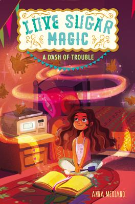 Love Sugar Magic: A Dash of Trouble by Anna Meriano