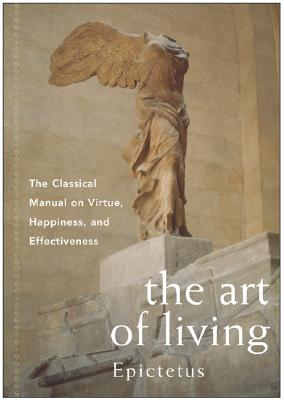 The Art of Living: The Classical Manual on Virtue, Happiness, and Effectiveness Cover Image