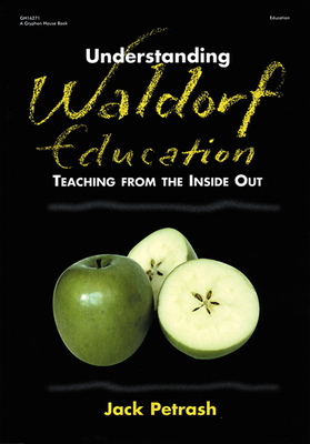 Understanding Waldorf Education: Teaching from the Inside Out Cover Image