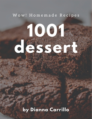Wow! 1001 Homemade Dessert Recipes: A Homemade Dessert Cookbook You Won't be Able to Put Down Cover Image