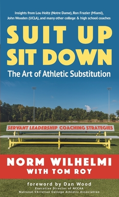 Suit Up Sit Down: The Art of Athletic Substitution - Servant Leadership Coaching Strategies Cover Image